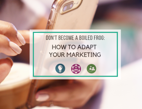 Don't Become a Boiled Frog: How to Adapt Your Marketing to Changing Consumer Behaviors